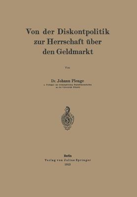 Von Der Diskontpolitik Zur Herrschaft Uber Den Geldmarkt  by  Johann Plenge
