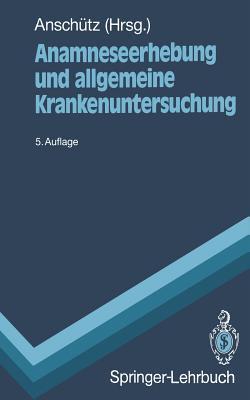 Anamneseerhebung Und Allgemeine Krankenuntersuchung  by  Felix Anschautz
