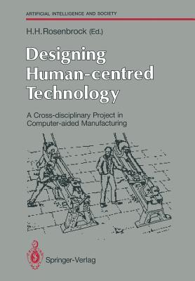 Designing Human-Centred Technology: A Cross-Disciplinary Project in Computer-Aided Manufacturing  by  Howard Harry Rosenbrock