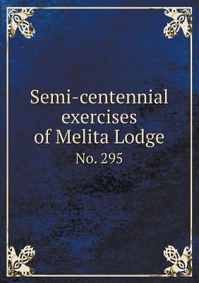 Semi-Centennial Exercises of Melita Lodge No. 295  by  Freemasons Lancaster