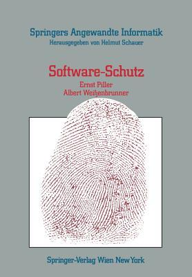 Software-Schutz: Rechtliche, Organisatorische Und Technische Massnahmen E. Piller