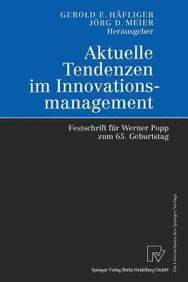 Aktuelle Tendenzen Im Innovationsmanagement: Festschrift Fur Werner Popp Zum 65. Geburtstag  by  Gerold E Hafliger