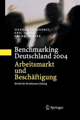 Benchmarking Deutschland 2004: Arbeitsmarkt Und Beschaftigung Bericht Der Bertelsmann Stiftung  by  Werner Eichhorst