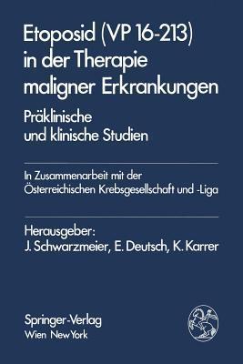 Etoposid (VP 16-213) in Der Therapie Maligner Erkrankungen: Praklinische Und Klinische Studien  by  J. Schwarzmeier