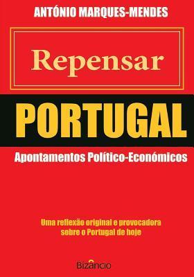 Repensar Portugal: Apontamentos Politico-Economicos  by  Antonio Marques-Mendes