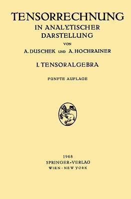Grundzuge Der Tensorrechnung in Analytischer Darstellung: In Drei Teilen I. Teil: Tensoralgebra  by  Adalbert Duschek