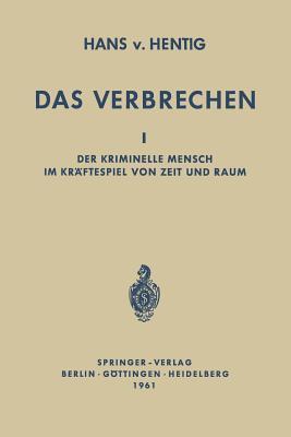 Das Verbrechen I: Der Kriminelle Mensch Im Kraftespiel Von Zeit Und Raum  by  Hans V Hentig