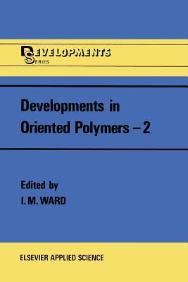 Developments in Oriented Polymers 2  by  I.M. Ward