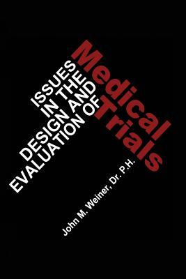Issues in the Design and Evaluation of Medical Trials J W Weiner