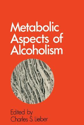 Metabolic Aspects of Alcoholism Charles S. Lieber