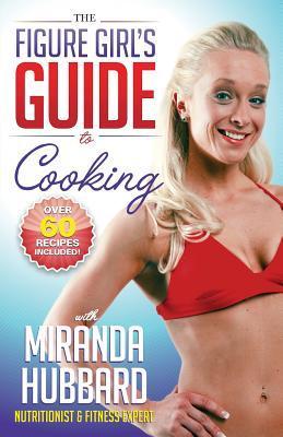 The Figure Girls Guide to Cooking Miranda Hubbard