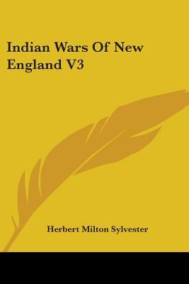 Indian Wars of New England V3 Herbert Milton Sylvester