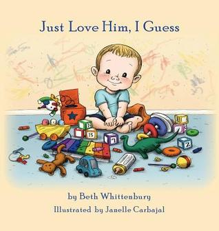 Just Love Him, I Guess by Beth Whittenbury