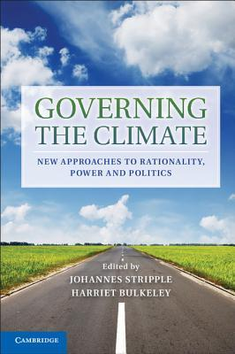 Governing the Climate: New Approaches to Rationality, Power and Politics Johannes Stripple
