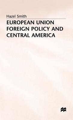 European Union Foreign Policy + Central America  by  Hazel Smith
