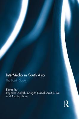 Intermedia South Asia: The Fourth Screen  by  Rajinder Dudrah