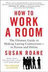 How to Work a Room, 25th Anniversary Edition: The Ultimate Guide to Making Lasting Connections--In Person and Online