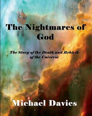 The Nightmares of God: A Story of the Death and Rebirth of the Universe Michael Davies