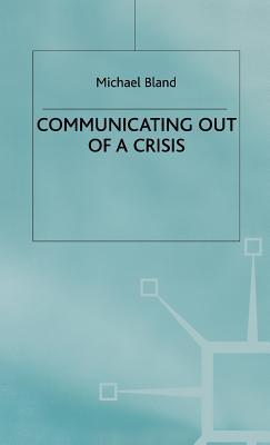 Communicating Out Of A Crisis Michael Bland