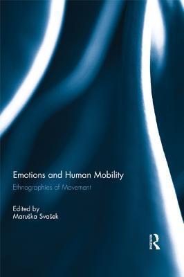 Emotions and Human Mobility: Ethnographies of Movement  by  Maru Ka Sva Ek