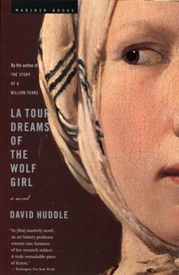 La Tour Dreams of the Wolf Girl: A Novel  by  David Huddle