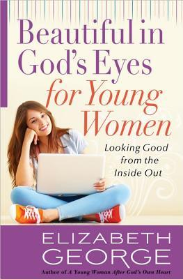 Beautiful in God's Eyes for Young Women by Elizabeth George