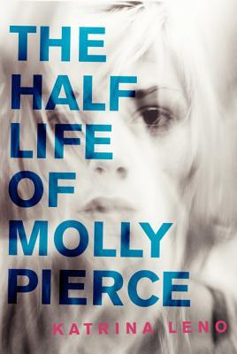 The Half Life Of Molly Pierce by Katrina Leno | Book Review
