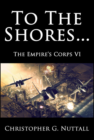 Empire Corps 06 - To the Shores - Christopher G. Nuttall