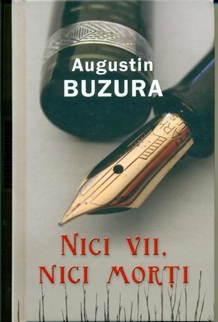 Nici vii, nici morţi  by  Augustin Buzura