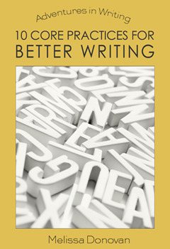 10 Core Practices for Better Writing by Melissa Donovan