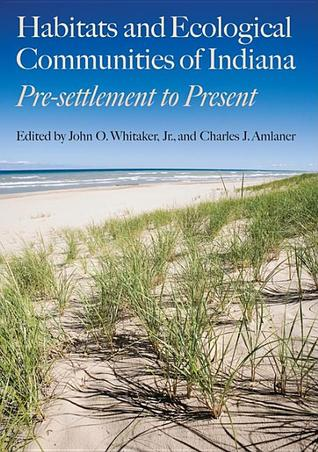 Habitats and Ecological Communities of Indiana: Presettlement to Present  by  John O. Whitaker Jr.
