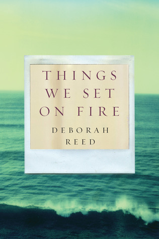 Things We Set On Fire  by  Deborah  Reed