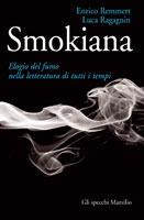 Smokiana: Elogio del fumo nella letteratura di tutti i tempi Enrico Remmert
