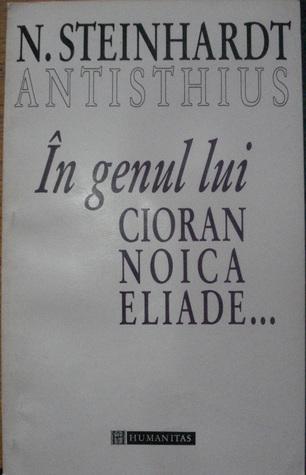 În genul lui Cioran, Noica, Eliade...  by  Nicolae Steinhardt