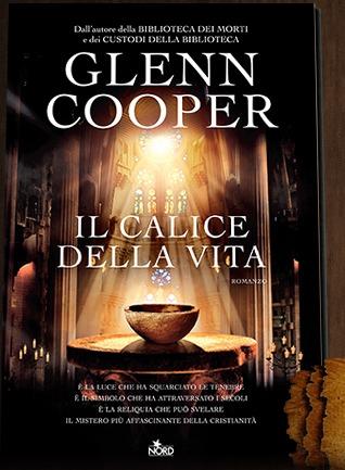 Il calice della vita by Glenn Cooper