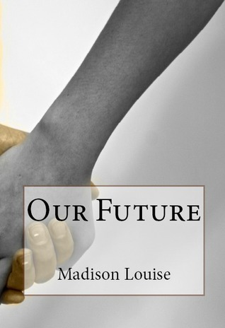 Our Future  by  Madison Louise