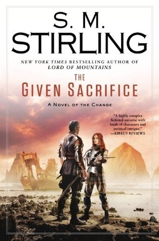 The Given Sacrifice: A Novel of the Change (Change Series)  by  S.M. Stirling