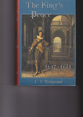 The Kings Peace, 1637-1641 C.V. Wedgwood