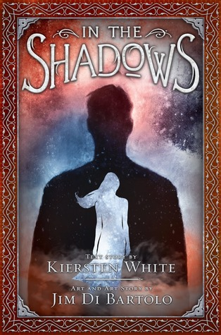 In the Shadows by Kiersten White and Jim Di Bartolo