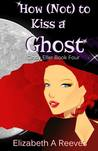 How (Not) to Kiss a Ghost (Cindy Eller, #4)