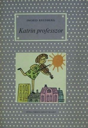 Katrin professzor [Pöttyös könyvek]  by  Ingrid Bredberg