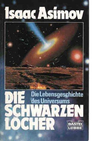 Die schwarzen Löcher: Die Lebensgeschichte des Universums Isaac Asimov