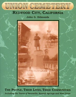 Union Cemetery, Redwood City, California: The People, Their Lives, Their Communities