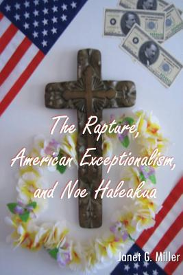 The Rapture, American Exceptionalism, and Noe Haleakua  by  Janet G Miller