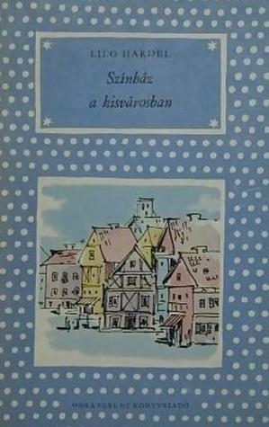 Színház a kisvárosban [Pöttyös könyvek]  by  Lilo Hardel