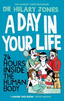 A Day in Your Life: 24 Hours Inside the Human Body  by  Hilary Jones