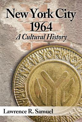 New York City 1964: A Cultural History Lawrence R. Samuel