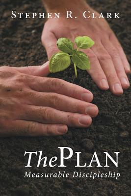 The Plan: Measurable Discipleship  by  Stephen R. Clark