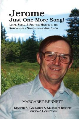 Jerome: Just One More Song: Local, Social & Political History in the Repertoire of a Newfoundland-Irish Singer Dr Margaret Bennett