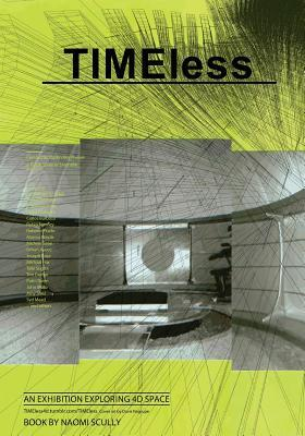 Timeless: An Exhibition Catalog Exploring 4D Space  by  Naomi Scully